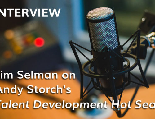 Jim Selman on Andy Storch's Talent Development Hot Seat Podcast (March 28, 2019)